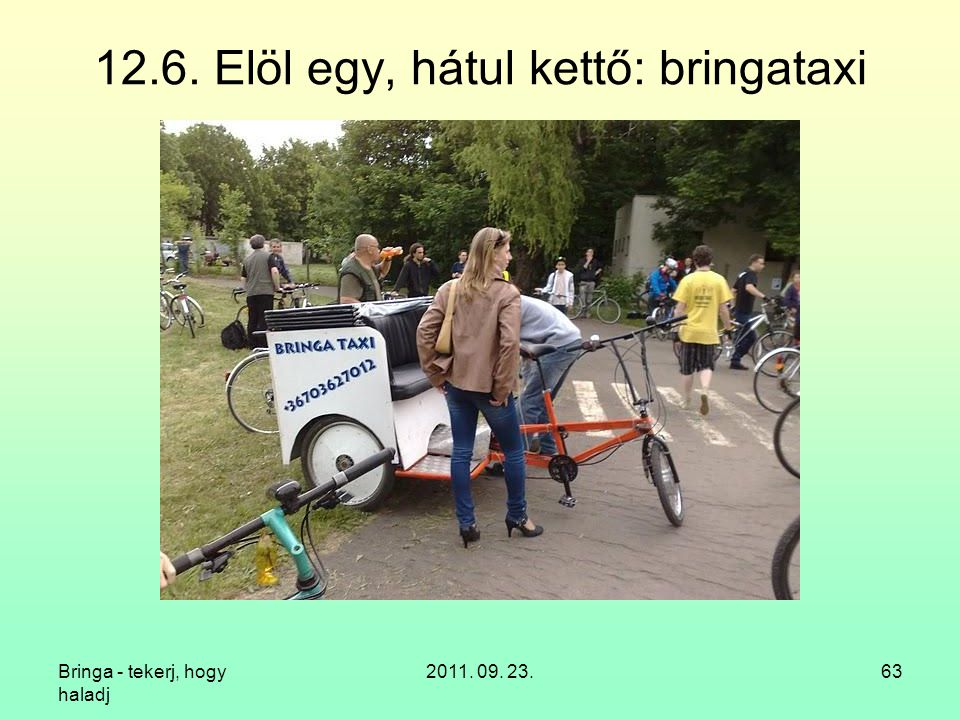 Bringa - tekerj, hogy haladj 2011. 09. 23.63 12.6. Elöl egy, hátul kettő: bringataxi