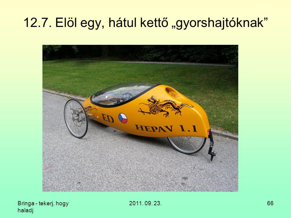 """Bringa - tekerj, hogy haladj 2011. 09. 23.66 12.7. Elöl egy, hátul kettő """"gyorshajtóknak"""