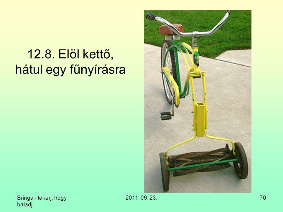 Bringa - tekerj, hogy haladj 2011. 09. 23.70 12.8. Elöl kettő, hátul egy fűnyírásra