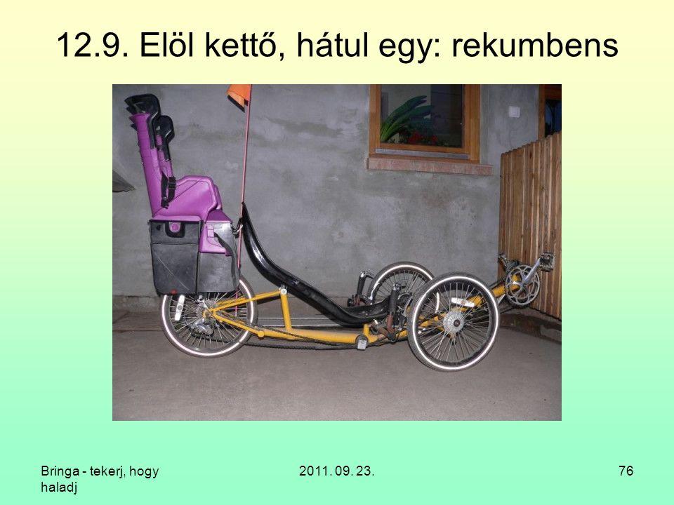 Bringa - tekerj, hogy haladj 2011. 09. 23.76 12.9. Elöl kettő, hátul egy: rekumbens