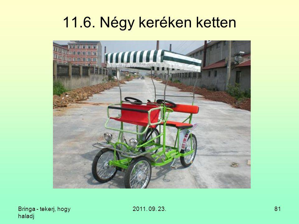 Bringa - tekerj, hogy haladj 2011. 09. 23.81 11.6. Négy keréken ketten