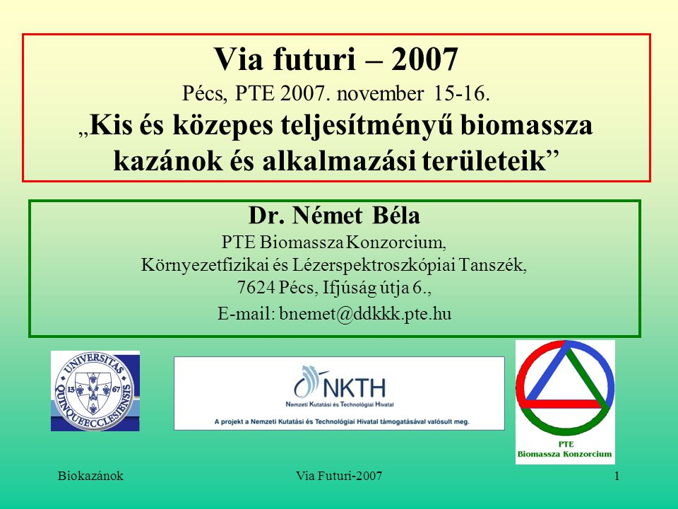 """BiokazánokVia Futuri-20071 Via futuri – 2007 Pécs, PTE 2007. november 15-16. """" Kis és közepes teljesítményű biomassza kazánok és alkalmazási területei"""