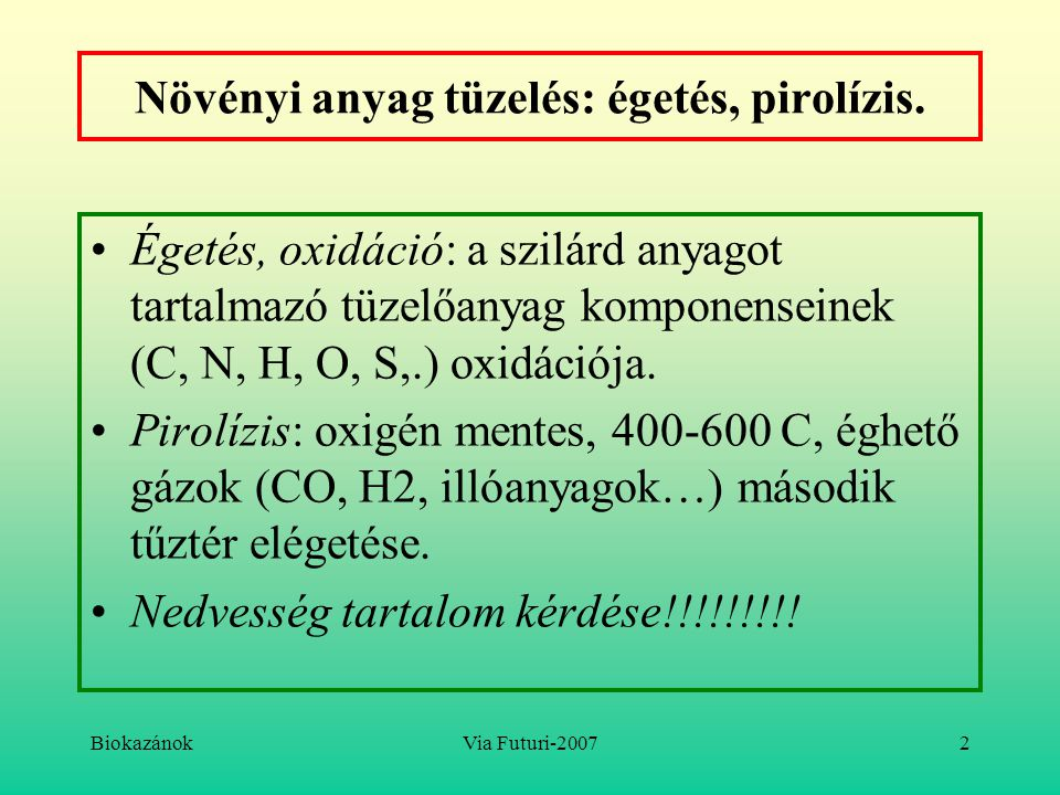 BiokazánokVia Futuri-20072 Növényi anyag tüzelés: égetés, pirolízis. Égetés, oxidáció: a szilárd anyagot tartalmazó tüzelőanyag komponenseinek (C, N,