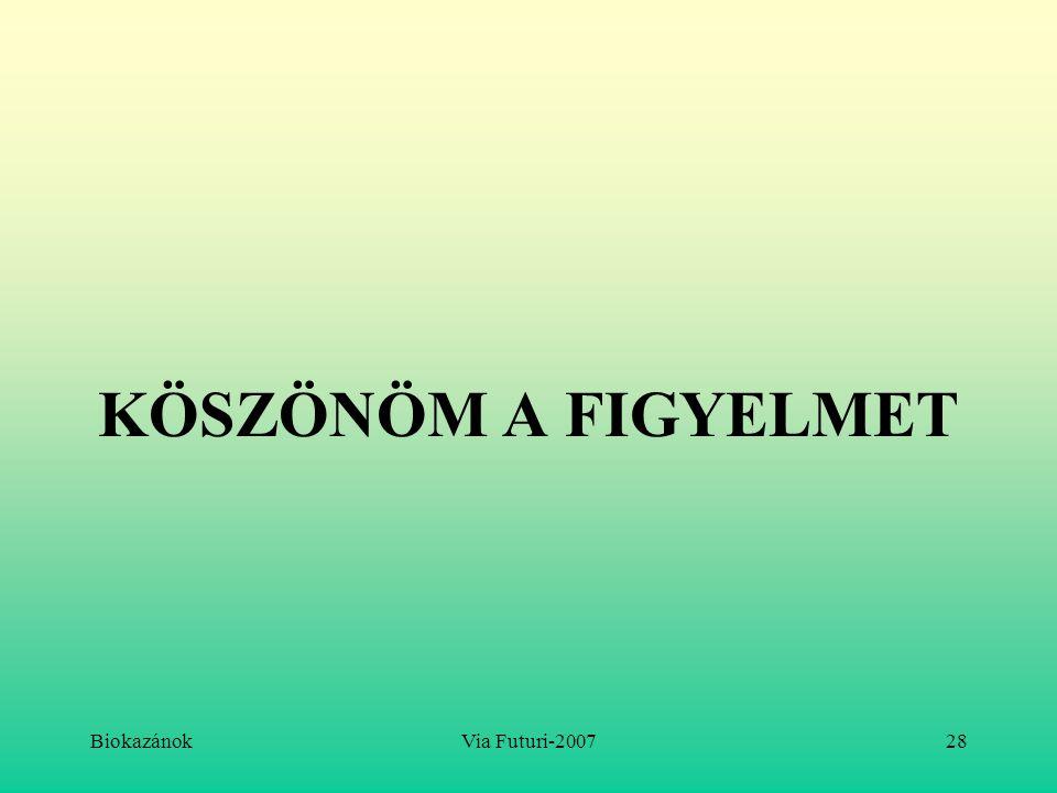 BiokazánokVia Futuri-200728 KÖSZÖNÖM A FIGYELMET