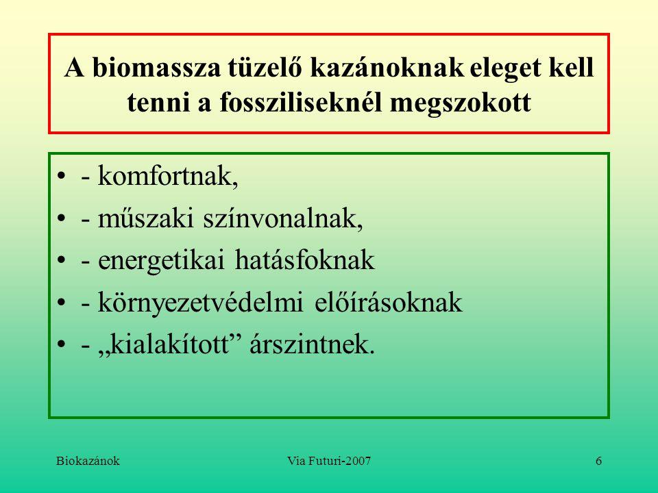 BiokazánokVia Futuri-20076 A biomassza tüzelő kazánoknak eleget kell tenni a fossziliseknél megszokott - komfortnak, - műszaki színvonalnak, - energet