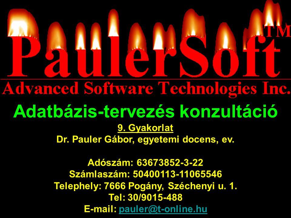 Adatbázis-tervezés konzultáció 9.Gyakorlat Dr. Pauler Gábor, egyetemi docens, ev.