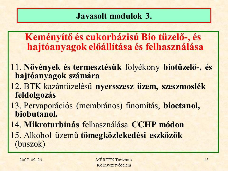 2007. 09. 29MÉRTÉK Turizmus Környezetvédelem 13 Javasolt modulok 3. Keményítő és cukorbázisú Bio tüzelő-, és hajtóanyagok előállítása és felhasználása