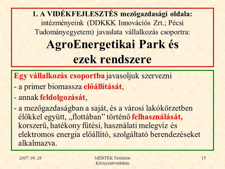 2007. 09. 29MÉRTÉK Turizmus Környezetvédelem 15 1. A VIDÉKFEJLESZTÉS mezőgazdasági oldala: intézményeink (DDKKK Innovációs Zrt.; Pécsi Tudományegyetem