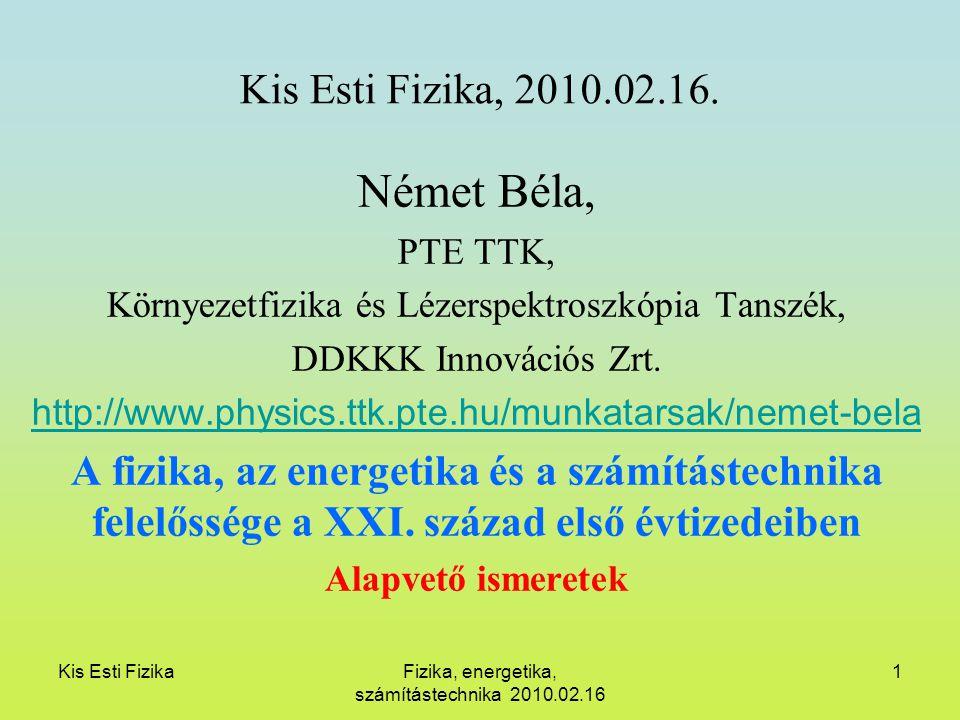 Kis Esti FizikaFizika, energetika, számítástechnika 2010.02.16 1 Kis Esti Fizika, 2010.02.16. Német Béla, PTE TTK, Környezetfizika és Lézerspektroszkó