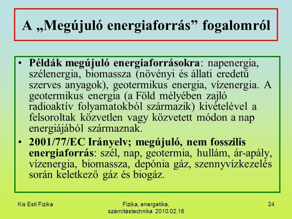 """Kis Esti FizikaFizika, energetika, számítástechnika 2010.02.16 24 A """"Megújuló energiaforrás"""" fogalomról Példák megújuló energiaforrásokra: napenergia,"""