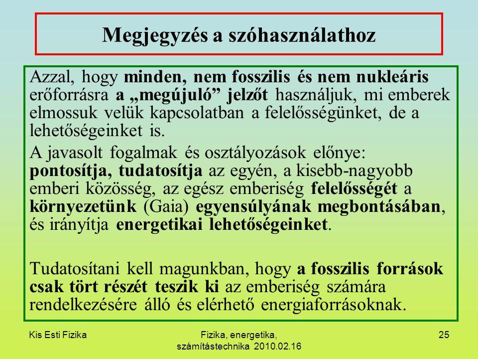 Kis Esti FizikaFizika, energetika, számítástechnika 2010.02.16 25 Megjegyzés a szóhasználathoz Azzal, hogy minden, nem fosszilis és nem nukleáris erőf