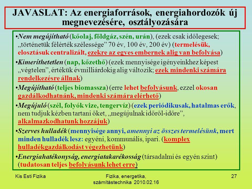 Kis Esti FizikaFizika, energetika, számítástechnika 2010.02.16 27 JAVASLAT: Az energiaforrások, energiahordozók új megnevezésére, osztályozására Nem m