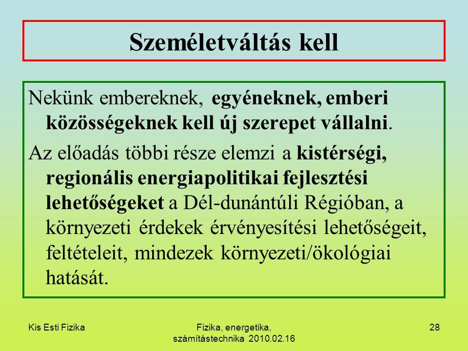 Kis Esti FizikaFizika, energetika, számítástechnika 2010.02.16 28 Személetváltás kell Nekünk embereknek, egyéneknek, emberi közösségeknek kell új szer