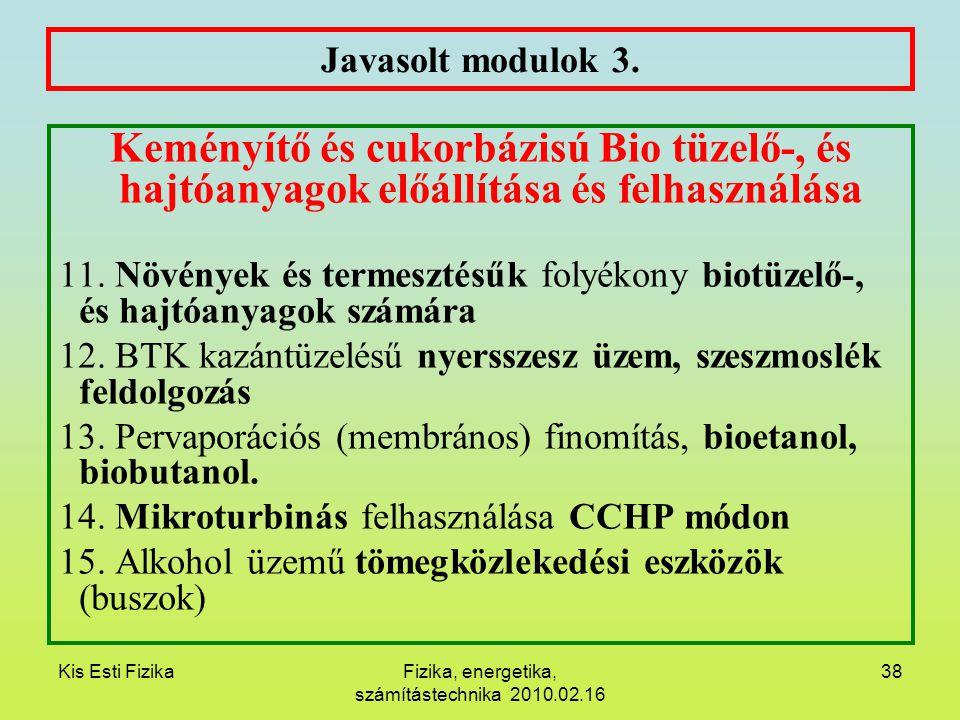 Kis Esti FizikaFizika, energetika, számítástechnika 2010.02.16 38 Javasolt modulok 3. Keményítő és cukorbázisú Bio tüzelő-, és hajtóanyagok előállítás