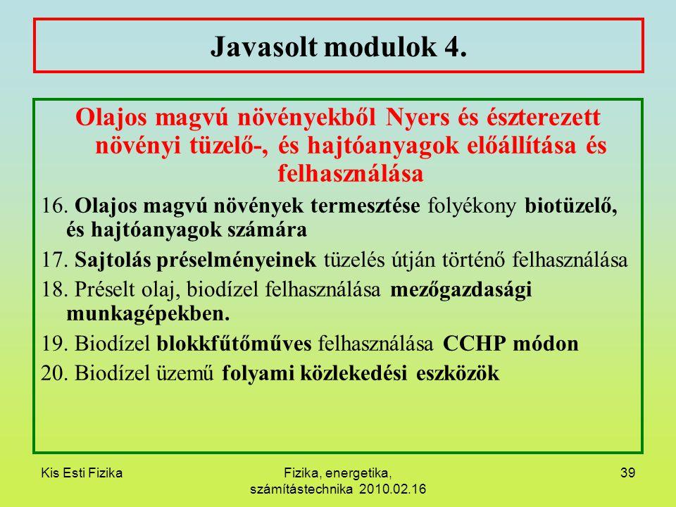 Kis Esti FizikaFizika, energetika, számítástechnika 2010.02.16 39 Javasolt modulok 4. Olajos magvú növényekből Nyers és észterezett növényi tüzelő-, é