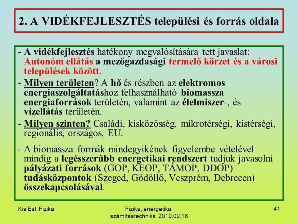 Kis Esti FizikaFizika, energetika, számítástechnika 2010.02.16 41 2. A VIDÉKFEJLESZTÉS települési és forrás oldala -A vidékfejlesztés hatékony megvaló
