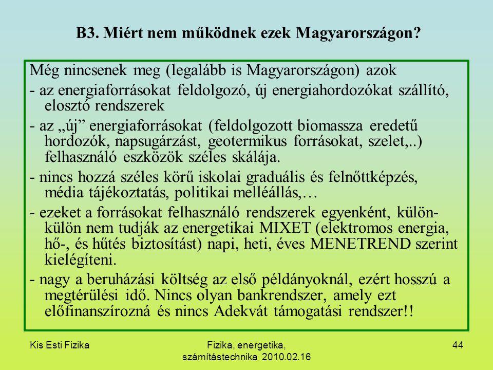 Kis Esti FizikaFizika, energetika, számítástechnika 2010.02.16 44 B3. Miért nem működnek ezek Magyarországon? Még nincsenek meg (legalább is Magyarors