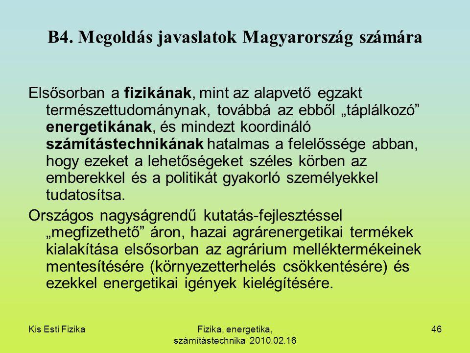 Kis Esti FizikaFizika, energetika, számítástechnika 2010.02.16 46 B4. Megoldás javaslatok Magyarország számára Elsősorban a fizikának, mint az alapvet