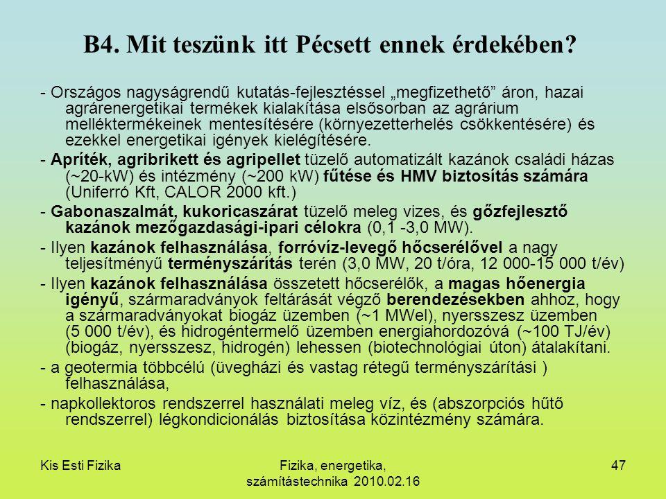 Kis Esti FizikaFizika, energetika, számítástechnika 2010.02.16 47 B4. Mit teszünk itt Pécsett ennek érdekében? - Országos nagyságrendű kutatás-fejlesz