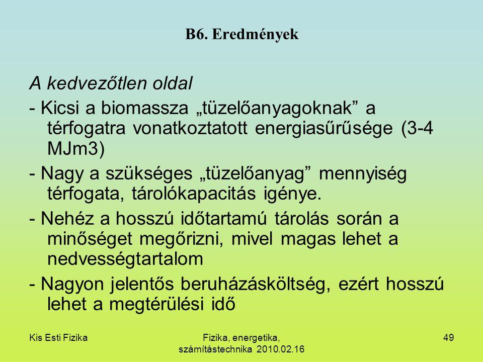 """Kis Esti FizikaFizika, energetika, számítástechnika 2010.02.16 49 B6. Eredmények A kedvezőtlen oldal - Kicsi a biomassza """"tüzelőanyagoknak"""" a térfogat"""