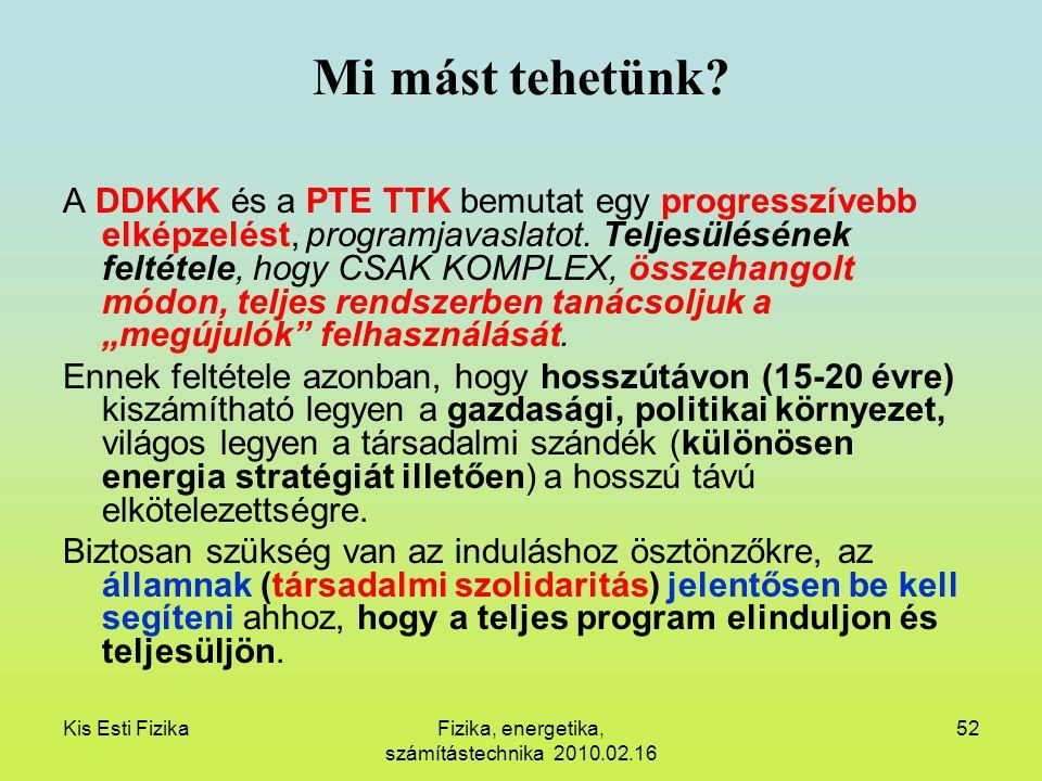 Kis Esti FizikaFizika, energetika, számítástechnika 2010.02.16 52 Mi mást tehetünk? A DDKKK és a PTE TTK bemutat egy progresszívebb elképzelést, progr