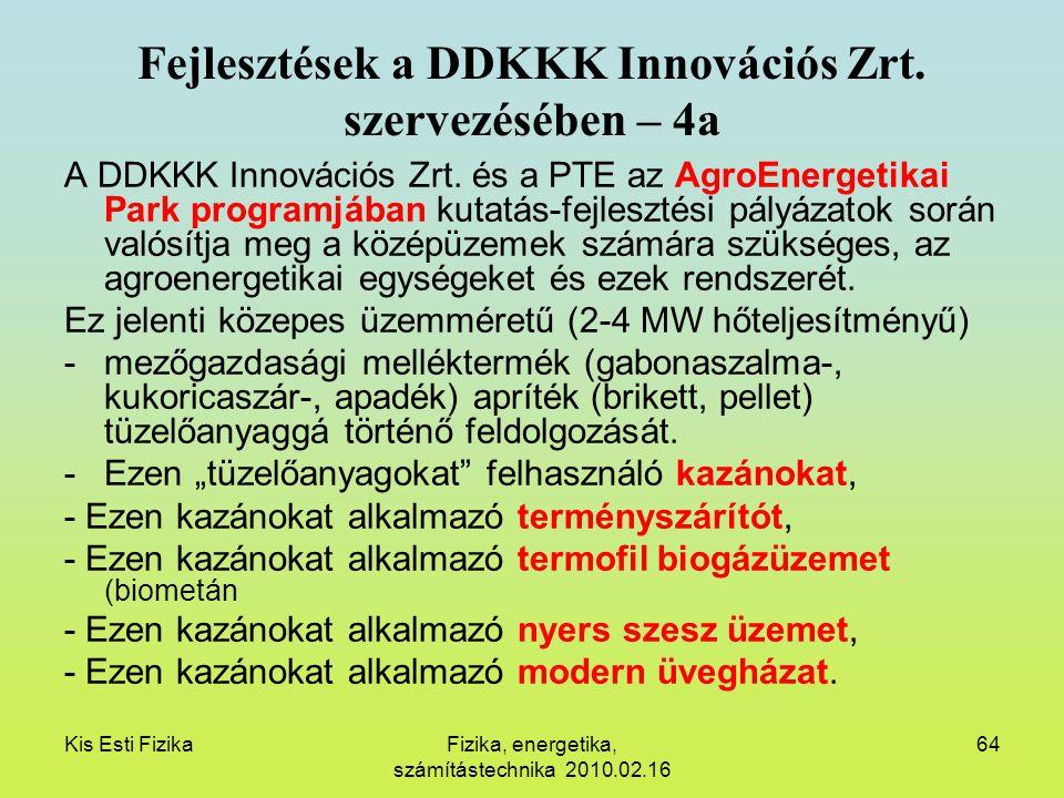 Kis Esti FizikaFizika, energetika, számítástechnika 2010.02.16 64 Fejlesztések a DDKKK Innovációs Zrt. szervezésében – 4a A DDKKK Innovációs Zrt. és a