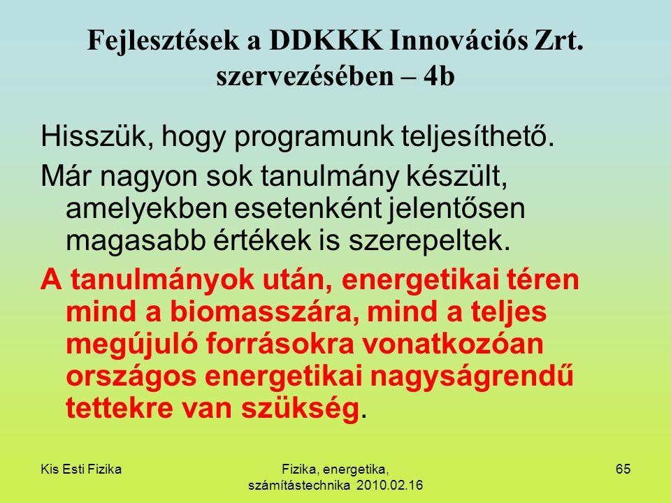 Kis Esti FizikaFizika, energetika, számítástechnika 2010.02.16 65 Fejlesztések a DDKKK Innovációs Zrt. szervezésében – 4b Hisszük, hogy programunk tel