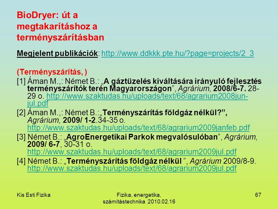 Kis Esti FizikaFizika, energetika, számítástechnika 2010.02.16 67 BioDryer: út a megtakarításhoz a terményszárításban Megjelent publikációk: http://ww