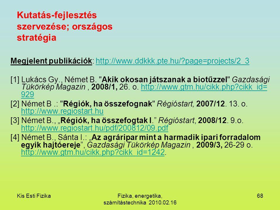 Kis Esti FizikaFizika, energetika, számítástechnika 2010.02.16 68 Kutatás-fejlesztés szervezése; országos stratégia Megjelent publikációk: http://www.