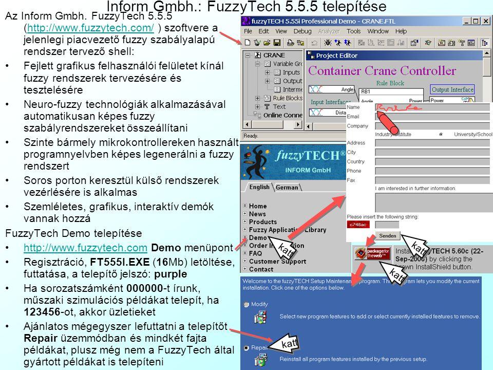 Inform Gmbh.: FuzzyTech 5.5.5 telepítése Az Inform Gmbh. FuzzyTech 5.5.5 (http://www.fuzzytech.com/ ) szoftvere a jelenlegi piacvezető fuzzy szabályal