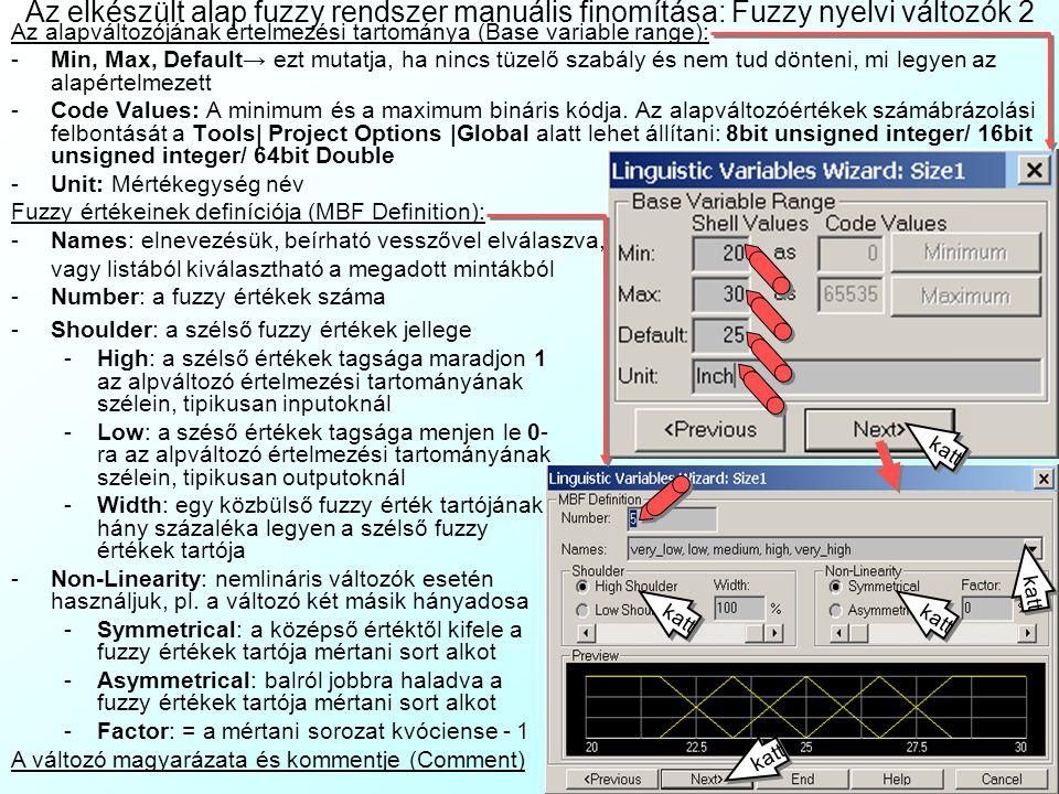 -Number: a fuzzy értékek száma -Shoulder: a szélső fuzzy értékek jellege -High: a szélső értékek tagsága maradjon 1 az alpváltozó értelmezési tartomán