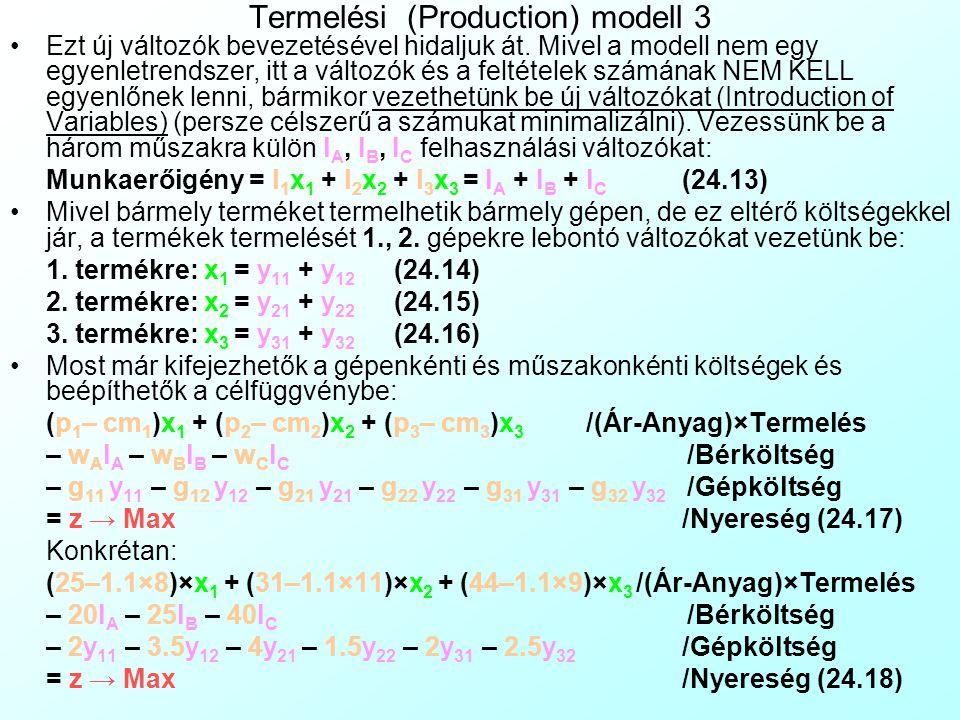 Termelési (Production) modell 2 Ez egy bonyolult valós probléma, ami látszólag nem lináris összefüggéseket is tartalmaz (pl.
