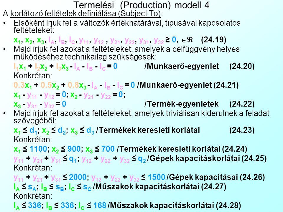 Termelési (Production) modell 3 Ezt új változók bevezetésével hidaljuk át. Mivel a modell nem egy egyenletrendszer, itt a változók és a feltételek szá