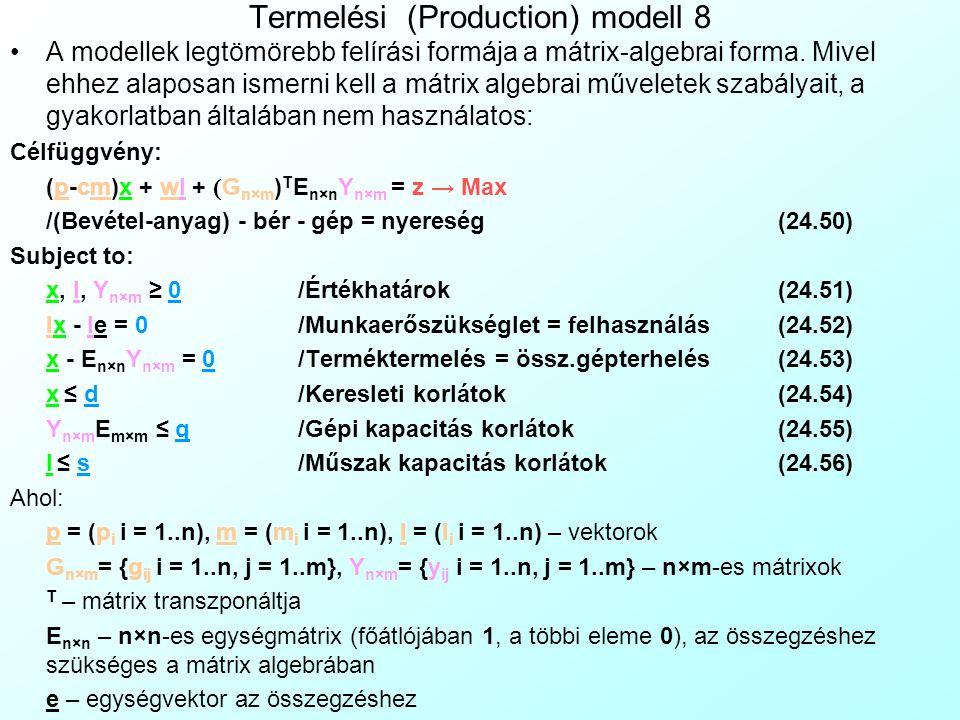 Termelési (Production) modell 7 Mivel egy bonyolult modell rengeteg feltételt tartalmazhat, ezek azonban egymáshoz hasonló feltételek csoportjaiba töm