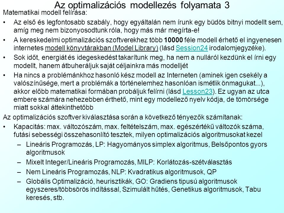 Az optimalizációs modellezés folyamata 2 –A legtöbb modellező nyelv lehetőséget ad arra, hogy az adatokat külső adatforrásból vonjuk be a modellbe –Ez