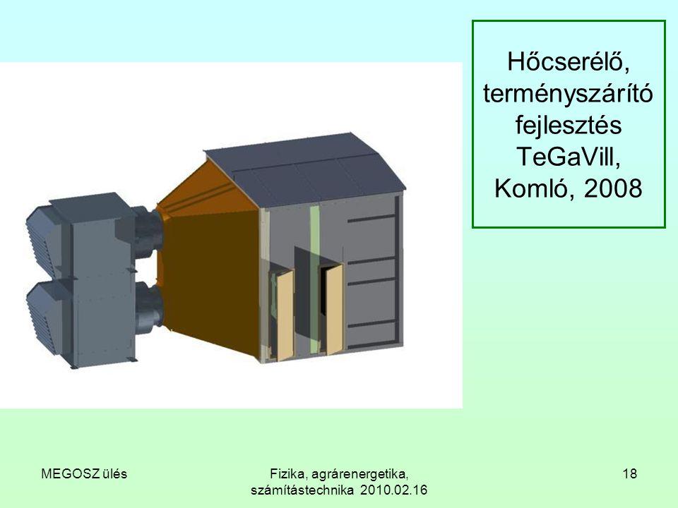 MEGOSZ ülésFizika, agrárenergetika, számítástechnika 2010.02.16 18 Hőcserélő, terményszárító fejlesztés TeGaVill, Komló, 2008