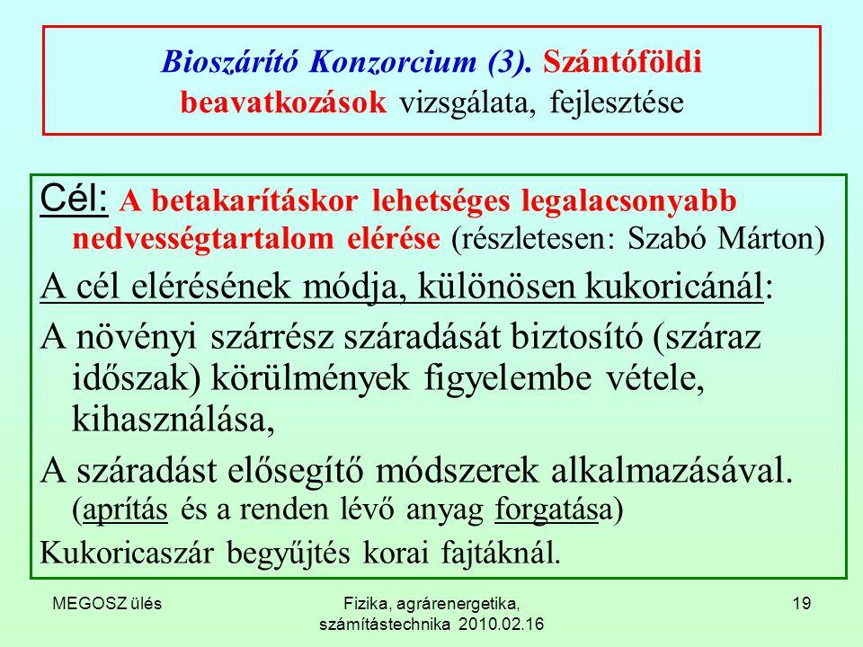 MEGOSZ ülésFizika, agrárenergetika, számítástechnika 2010.02.16 19 Bioszárító Konzorcium (3). Szántóföldi beavatkozások vizsgálata, fejlesztése Cél: A