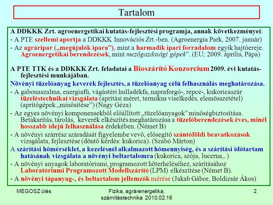 MEGOSZ ülésFizika, agrárenergetika, számítástechnika 2010.02.16 13 Bioszárító Konzorcium (2b).