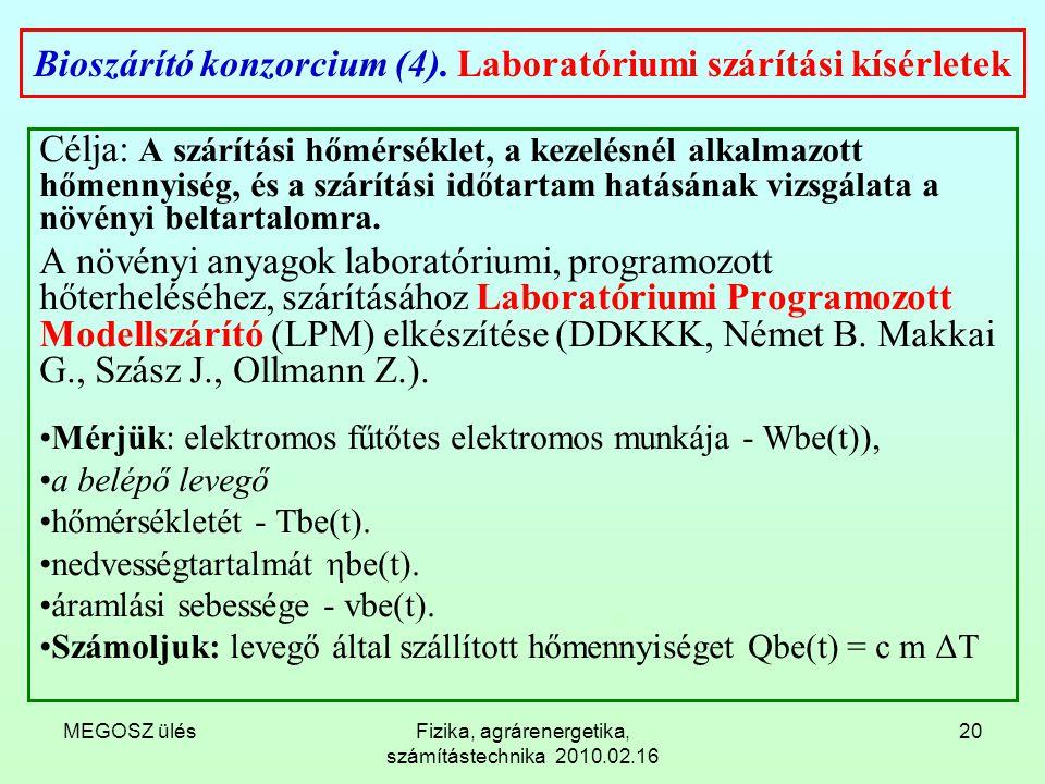 MEGOSZ ülésFizika, agrárenergetika, számítástechnika 2010.02.16 20 Bioszárító konzorcium (4). Laboratóriumi szárítási kísérletek Célja: A szárítási hő