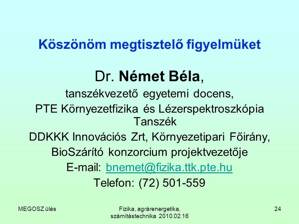 MEGOSZ ülésFizika, agrárenergetika, számítástechnika 2010.02.16 24 Köszönöm megtisztelő figyelmüket Dr. Német Béla, tanszékvezető egyetemi docens, PTE