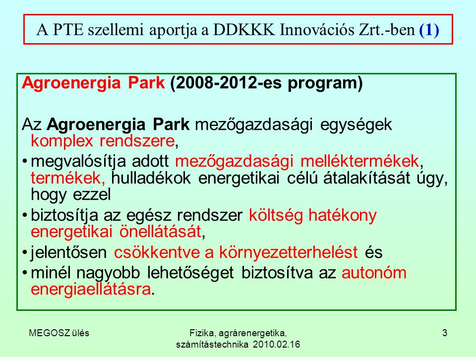 MEGOSZ ülésFizika, agrárenergetika, számítástechnika 2010.02.16 3 A PTE szellemi aportja a DDKKK Innovációs Zrt.-ben (1) Agroenergia Park (2008-2012-e