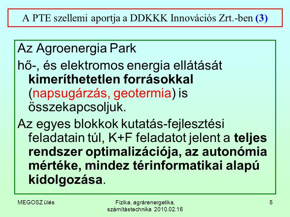 MEGOSZ ülésFizika, agrárenergetika, számítástechnika 2010.02.16 5 A PTE szellemi aportja a DDKKK Innovációs Zrt.-ben (3) Az Agroenergia Park hő-, és e