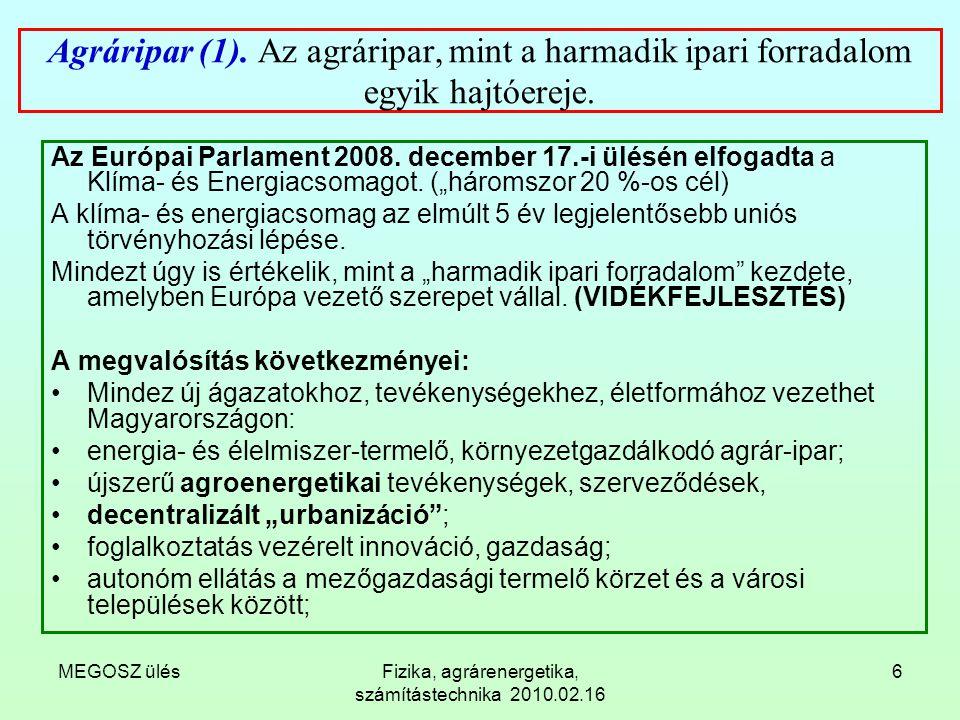 MEGOSZ ülésFizika, agrárenergetika, számítástechnika 2010.02.16 6 Agráripar (1). Az agráripar, mint a harmadik ipari forradalom egyik hajtóereje. Az E
