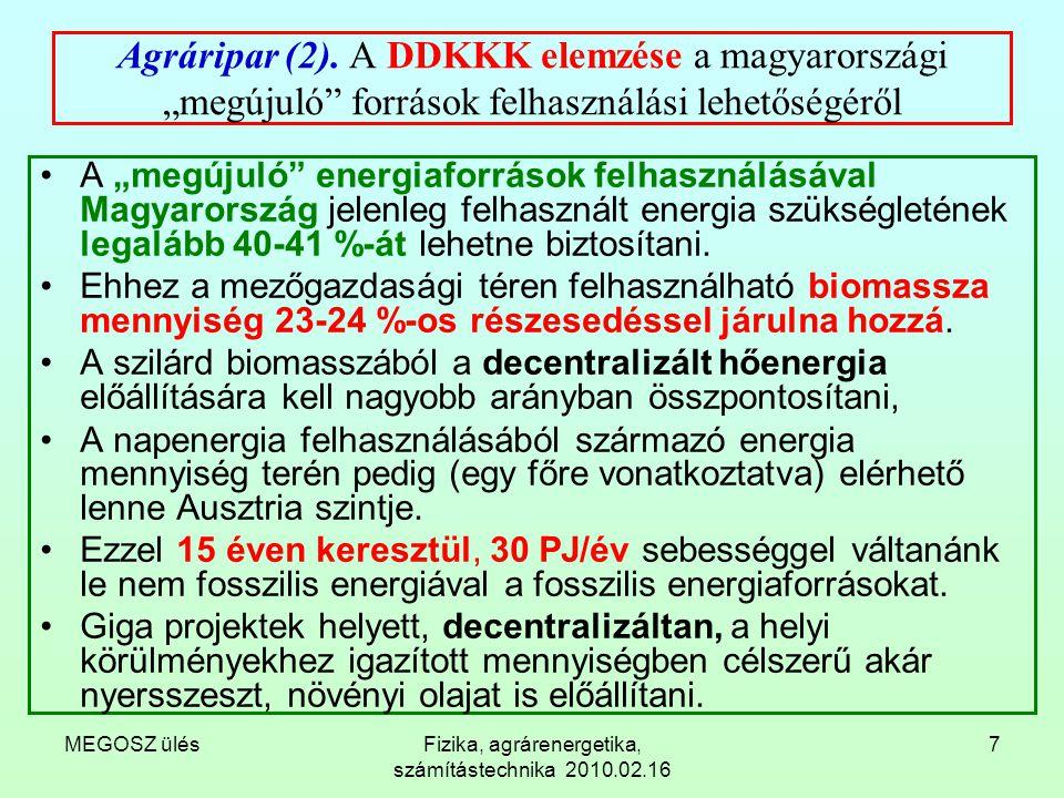 """MEGOSZ ülésFizika, agrárenergetika, számítástechnika 2010.02.16 7 Agráripar (2). A DDKKK elemzése a magyarországi """"megújuló"""" források felhasználási le"""