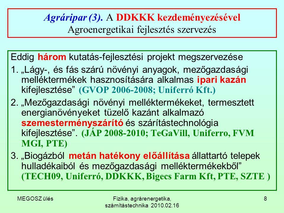MEGOSZ ülésFizika, agrárenergetika, számítástechnika 2010.02.16 8 Agráripar (3). A DDKKK kezdeményezésével Agroenergetikai fejlesztés szervezés Eddig