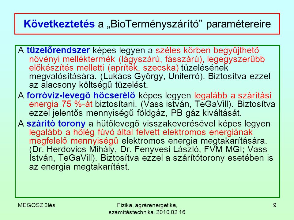 """MEGOSZ ülésFizika, agrárenergetika, számítástechnika 2010.02.16 9 Következtetés a """"BioTerményszárító"""" paramétereire A tüzelőrendszer képes legyen a sz"""