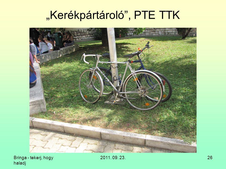 """Bringa - tekerj, hogy haladj 2011. 09. 23.26 """"Kerékpártároló , PTE TTK"""