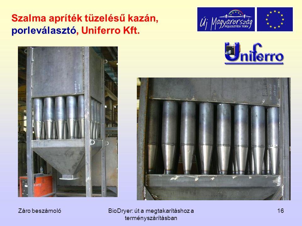 Záro beszámolóBioDryer: út a megtakarításhoz a terményszárításban 16 Szalma apríték tüzelésű kazán, porleválasztó, Uniferro Kft.