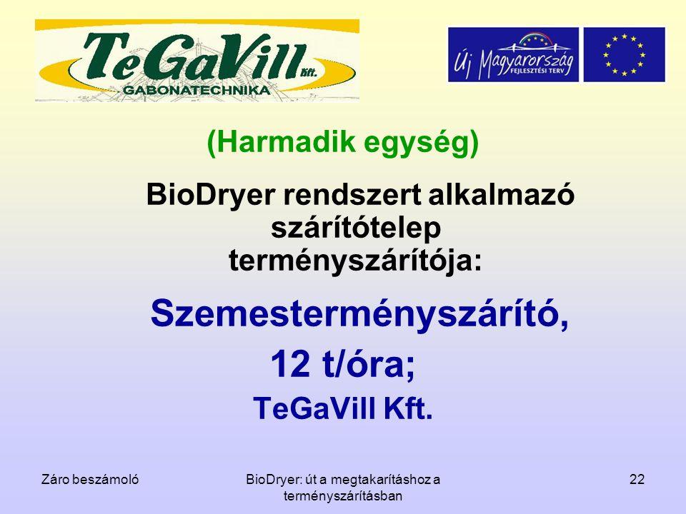 Záro beszámolóBioDryer: út a megtakarításhoz a terményszárításban 22 (Harmadik egység) BioDryer rendszert alkalmazó szárítótelep terményszárítója: Sze