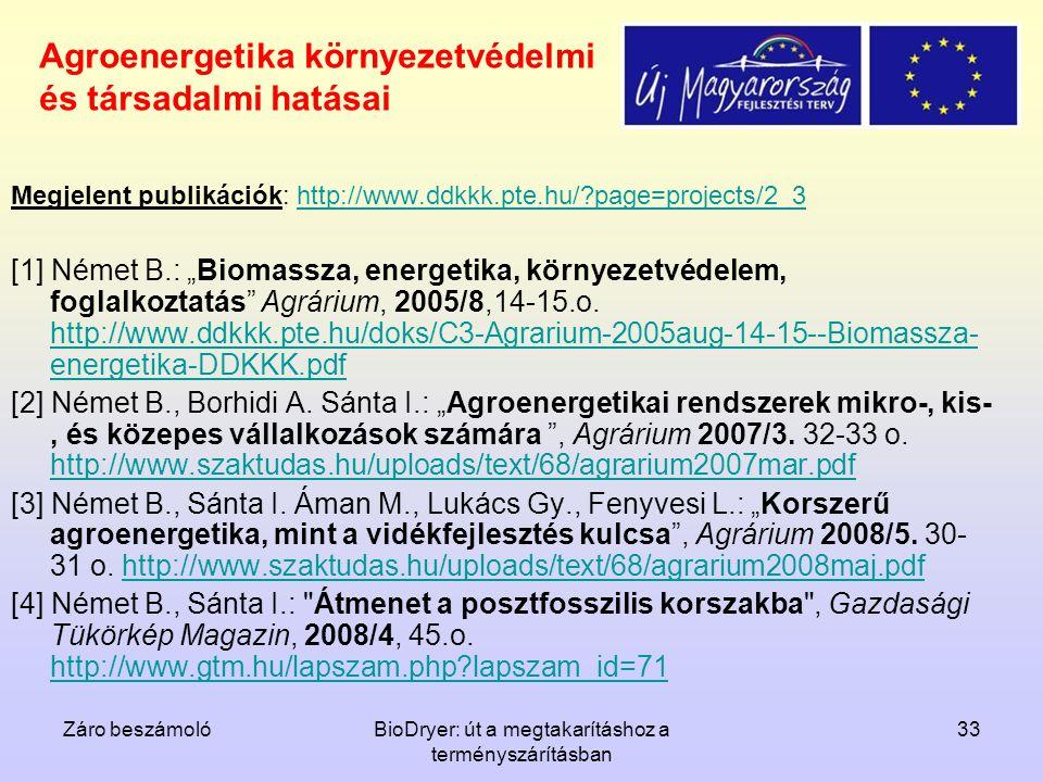 Záro beszámolóBioDryer: út a megtakarításhoz a terményszárításban 33 Agroenergetika környezetvédelmi és társadalmi hatásai Megjelent publikációk: http